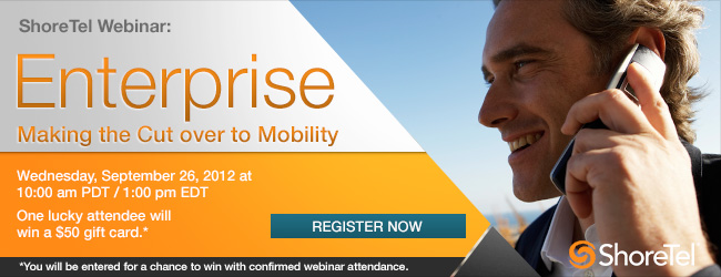 ShoreTel Webinar: Enterprise Making the Cut over to Mobility
