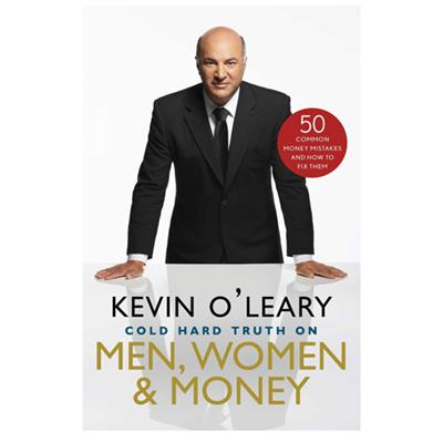 Kevin O'leary - The Cold Hard Truth On Men  Women  And Money: 50 Common Money Mistakes And How To Fix Them